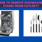 How To Remove Dishwasher Stains From Cutlery? How to Avoid Them?