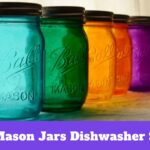 Are Mason Jars Dishwasher Safe? An Ultimate Guide
