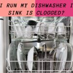 Can I Run My Dishwasher If My Sink Is Clogged? What To Do
