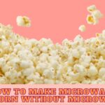 How To Make Microwave Popcorn Without Microwave?