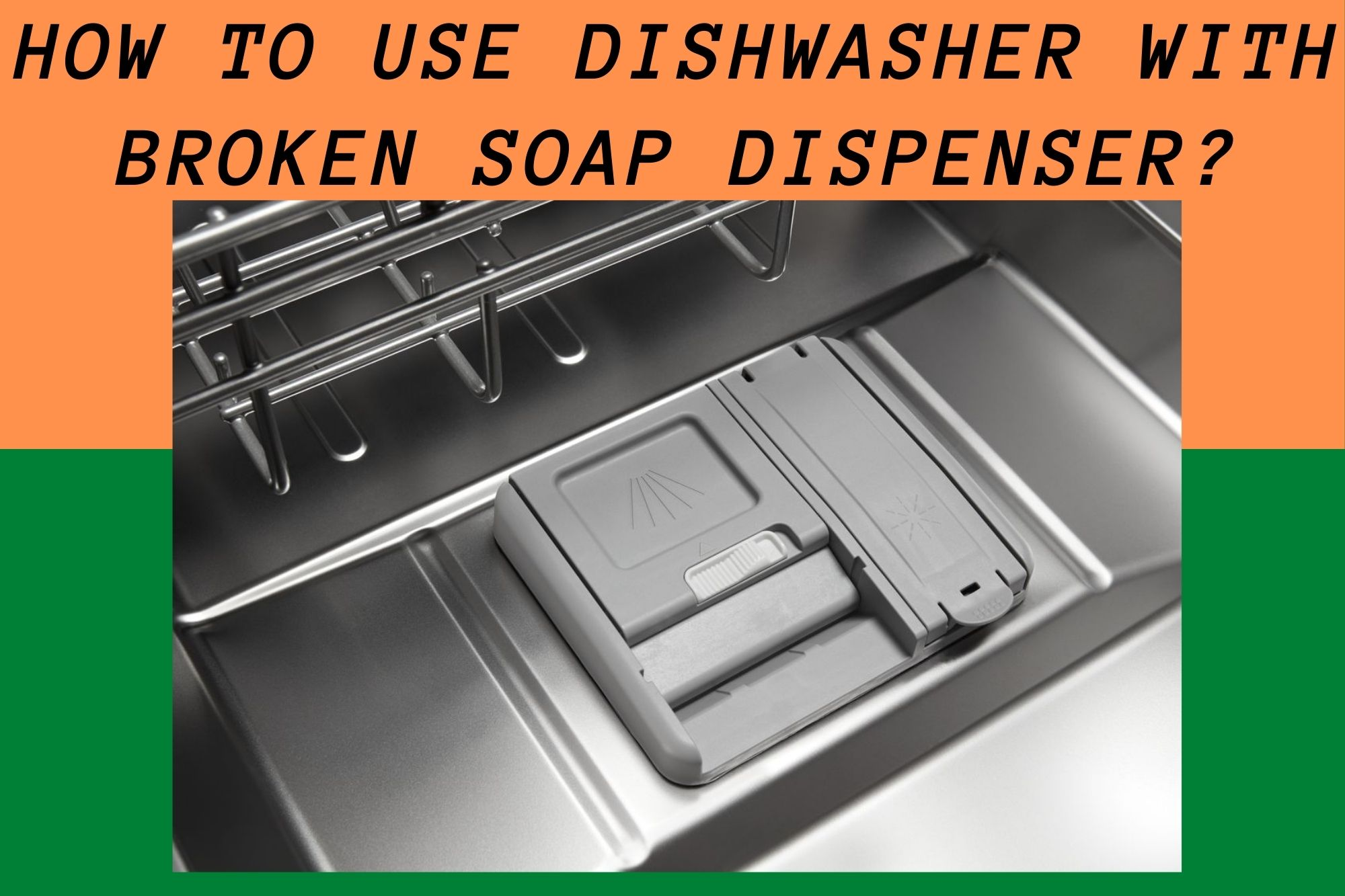 How To Use Dishwasher With Broken Soap Dispenser?